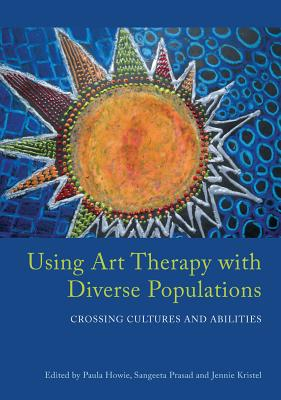 Using Art Therapy With Diverse Populations By Howie, Paula/ Prasad, Sangeeta/ Kristel, Jennie